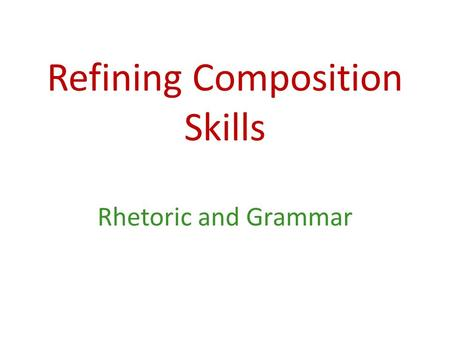 Refining Composition Skills Rhetoric and Grammar.
