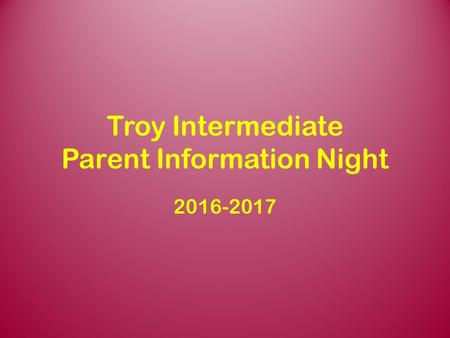 Troy Intermediate Parent Information Night 2016-2017.