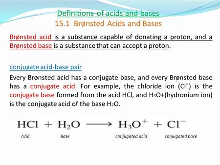 Definitions of acids and bases 15.1 Brønsted Acids and Bases Brønsted acid is a substance capable of donating a proton, and a Brønsted base is a substance.