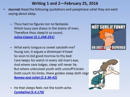 Writing 1 and 2—February 25, 2016 Journal: Read the following quotations and paraphrase what they are each saying about sleep. – Thou hast no figures nor.