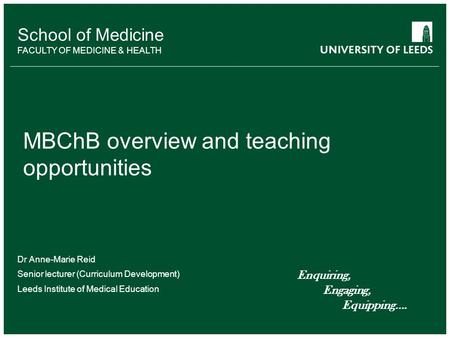 School of something FACULTY OF OTHER School of Medicine FACULTY OF MEDICINE & HEALTH MBChB overview and teaching opportunities Dr Anne-Marie Reid Senior.
