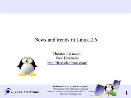 1 Embedded Linux <strong>System</strong> development © Copyright 2004-2008, Free Electrons Creative Commons Attribution-ShareAlike 2.5 license