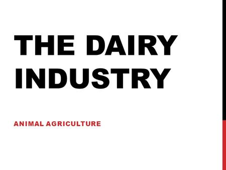 THE DAIRY INDUSTRY ANIMAL AGRICULTURE. STUDENT OBJECTIVES IN BASIC SCIENCE Describe the process by which milk is produced. Identify the hormones that.