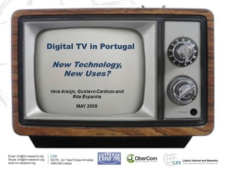 Digital TV in Portugal New Technology, New Uses? Vera Araújo, Gustavo Cardoso and Rita Espanha MAY 2009.