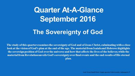 Quarter At-A-Glance September 2016 Lady Vivian Finnell/Christ Temple Apostolic Faith Assembly, Indianapolis, IN The study <strong>of</strong> this quarter examines the.