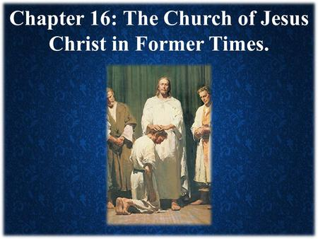 Chapter 16: The Church of Jesus Christ in Former Times.