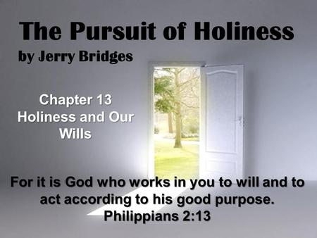 Page 1 The Pursuit of Holiness by Jerry Bridges Chapter 13 Holiness and Our Wills For it is God who works in you to will and to act according to his good.