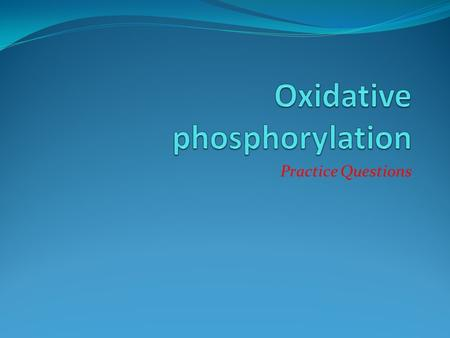 Practice Questions. Oxidation-Reduction Reactions The NADH dehydrogenase complex of the mitochondrial respiratory chain promotes the following series.