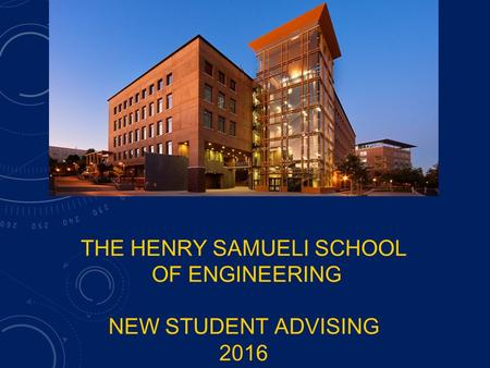 THE HENRY SAMUELI SCHOOL OF ENGINEERING NEW STUDENT ADVISING 2016.