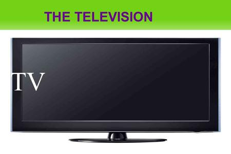 THE TELEVISION TV. SUMMARY ● Page 1: The Television Page 1: The Television ● Page 3: What Is The Television? Page 3: What Is The Television? ● Page 4: