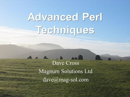 Advanced Perl Techniques Dave <strong>Cross</strong> Magnum Solutions Ltd