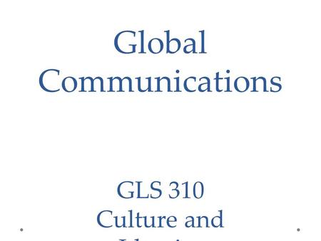 Global Communications GLS 310 Culture and Identity.