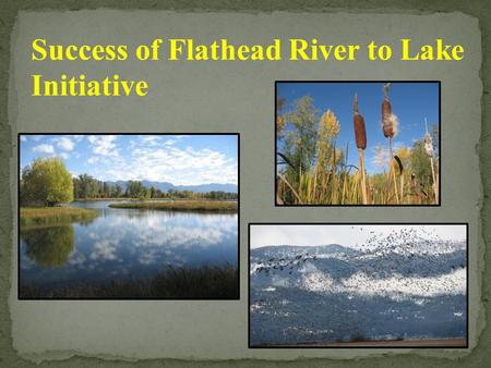 Success of Flathead River to Lake Initiative. Non-profit organization implementing land conservation to protect the Flathead Valley's natural beauty,