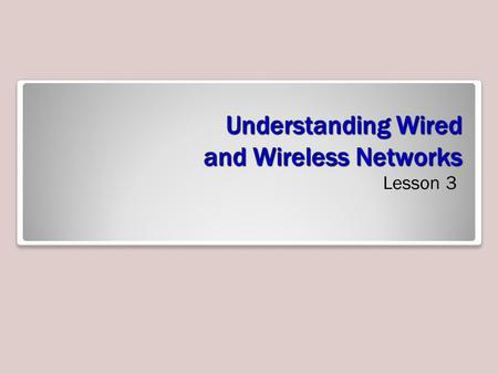 Understanding Wired and Wireless Networks Lesson 3.
