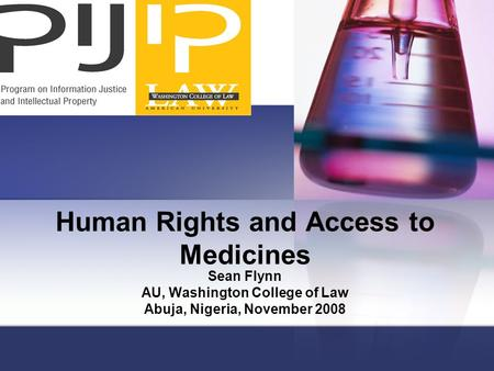 Human Rights and Access to Medicines Sean Flynn AU, Washington College of Law Abuja, Nigeria, November 2008.