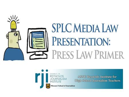 Press Law Primer for High School Student Journalists Common legal issues and resources for high school student journalists and their advisers This presentation.