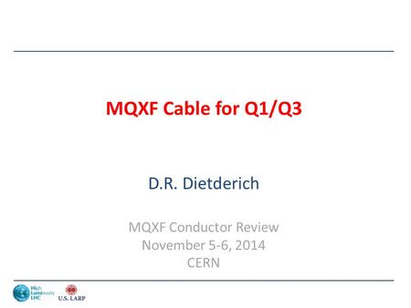 MQXF Cable for Q1/Q3 D.R. Dietderich MQXF Conductor Review November 5-6, 2014 CERN.