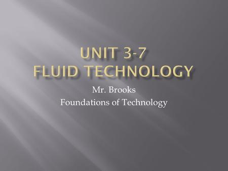 Mr. Brooks Foundations of Technology.  Examine and analyze open and closed fluid systems in terms of common components and basic design.