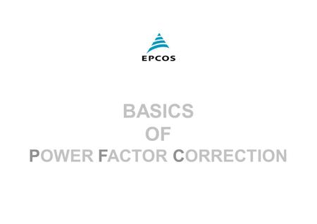 1 March 2001 EPCOS FK PM PFC Basics of Power Factor Correction BASICS OF POWER FACTOR CORRECTION.