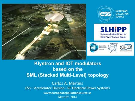 Carlos A. Martins ESS – Accelerator Division - RF Electrical Power Systems  May 16 th, 2014 Klystron and IOT modulators.