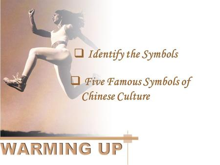  Identify the Symbols Identify the Symbols  Five Famous Symbols of Chinese Culture Five Famous Symbols of Chinese Culture.