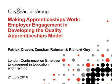 21 July 2016 1 Making Apprenticeships Work: Employer Engagement in Developing the Quality Apprenticeships Model Patrick Craven, Zeeshan Rahman & Richard.