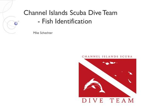 Channel Islands Scuba Dive Team - Fish Identification Mike Schechter.