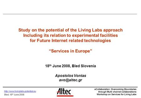 Bled, 18 th June 2008 eCollaboration: Overcoming Boundaries through Multi channel collaborations Workshop on Services.
