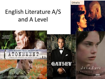 English Literature A/S and A Level Othello. A/S exams Component 1: Love Through the Ages: Shakespeare and Poetry (1hr 30 mins examination worth 50%) Section.