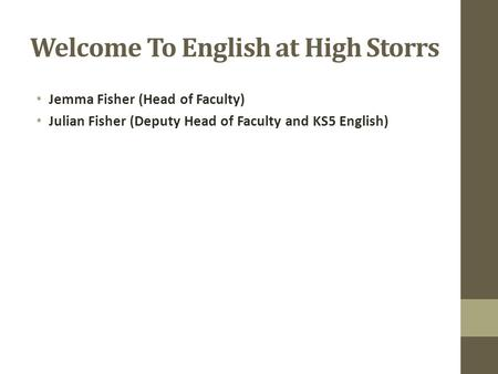Welcome To English at High Storrs Jemma Fisher (Head of Faculty) Julian Fisher (Deputy Head of Faculty and KS5 English)