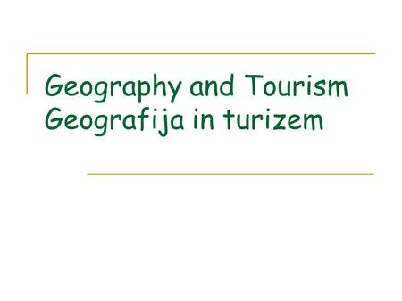 Geography and Tourism Geografija in turizem. Geographical position Neighbouring countries: Croatia, Hungary, Austria, Italy In the hearth of Europe Country.