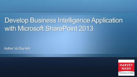 Develop Business Intelligence Application with Microsoft SharePoint 2013 Author: Vo Duy Anh.