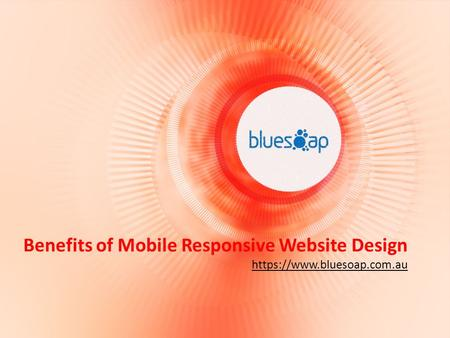Benefits of Mobile Responsive Website Design https://www.bluesoap.com.au.