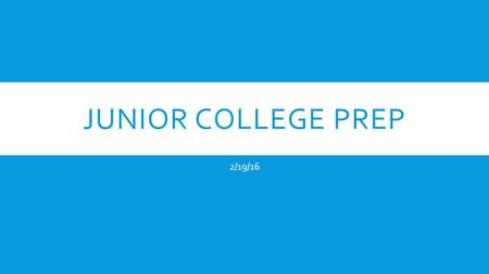 JUNIOR COLLEGE PREP 2/19/16. INTERVIEWS  Few colleges require an interview  Many colleges offer evaluative or informational interviews  Some colleges.