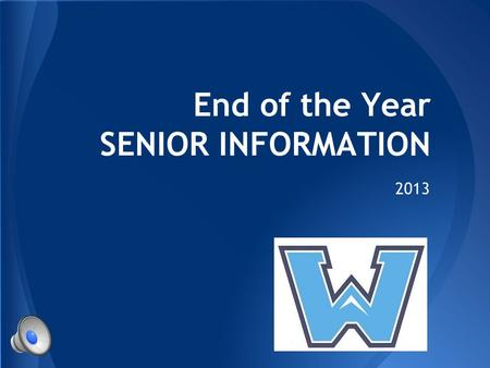 End of the Year SENIOR INFORMATION 2013 Reminder: AP Testing will take place May 6 th - May 17 th All seniors need to give their Advisory the name of.