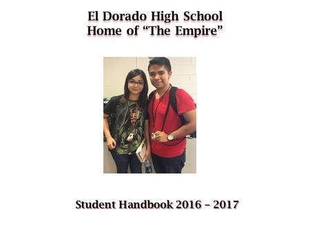 "El Dorado High School Home of ""The Empire"" Student Handbook 2016 – 2017."