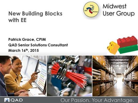 New Building Blocks with EE Patrick Grace, CPIM QAD Senior Solutions Consultant March 16 th, 2015.