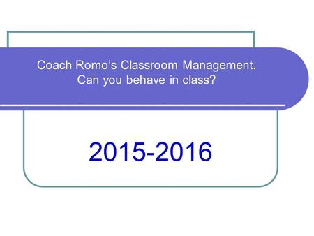 Coach Romo's Classroom Management. Can you behave in class? 2015-2016.