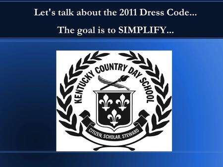 Let's talk about the 2011 Dress Code... The goal is to SIMPLIFY...