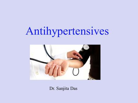 Antihypertensives Dr. Sanjita Das. Mechanisms Regulating Blood Pressure Neural Hormonal Vascular Vascular Remodeling.