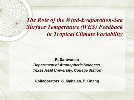 The Role of the Wind-Evaporation-Sea Surface Temperature (WES) Feedback in Tropical Climate Variability R. Saravanan Department of Atmospheric Sciences,