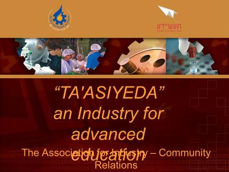 """TA'ASIYEDA"" an Industry for advanced education The Association for Industry – Community Relations."