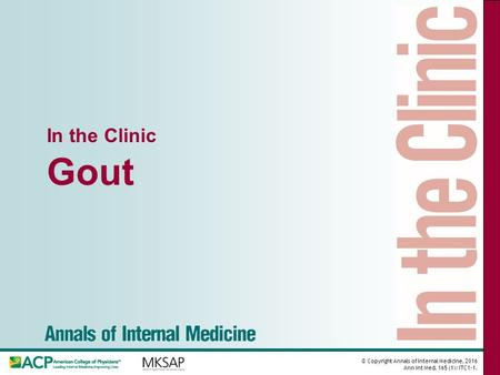 © Copyright Annals of Internal Medicine, 2016 Ann Int Med. 165 (1): ITC1-1. In the Clinic Gout.