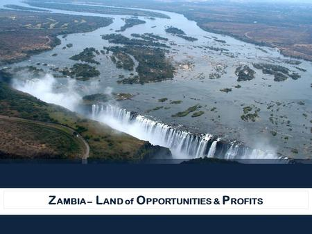 Z AMBIA – L AND of O PPORTUNITIES & P ROFITS. Zambia Development Agency Presentation Strategy Zambia's Strengths Introduction Sectors of focus for Investment.