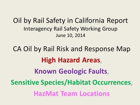 Oil by Rail Safety in California Report Interagency Rail Safety Working Group June 10, 2014 CA Oil by Rail Risk and Response Map High Hazard Areas, Known.