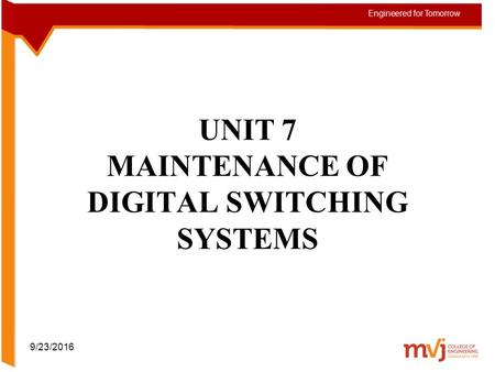 UNIT 7 MAINTENANCE OF DIGITAL SWITCHING SYSTEMS 9/23/2016.