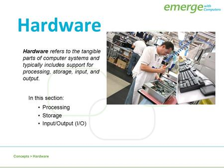 Hardware refers to the tangible parts of computer systems and typically includes support for processing, storage, input, and output. Hardware Processing.
