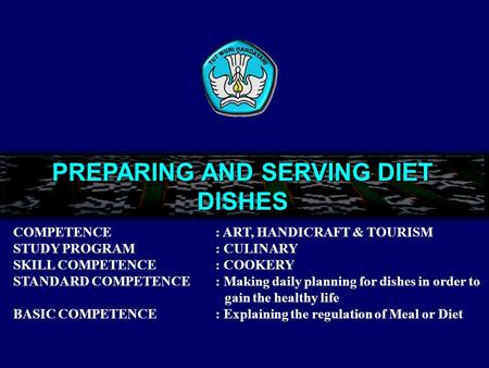 PREPARING AND SERVING DIET DISHES COMPETENCE : ART, HANDICRAFT & TOURISM STUDY PROGRAM : CULINARY SKILL COMPETENCE : COOKERY STANDARD COMPETENCE : Making.