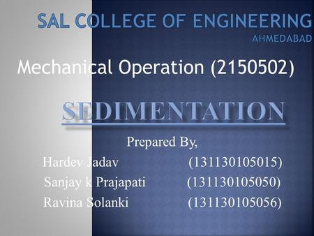 Mechanical Operation (2150502) Prepared By, Hardev Jadav (131130105015) Sanjay k Prajapati (131130105050) Ravina Solanki (131130105056)