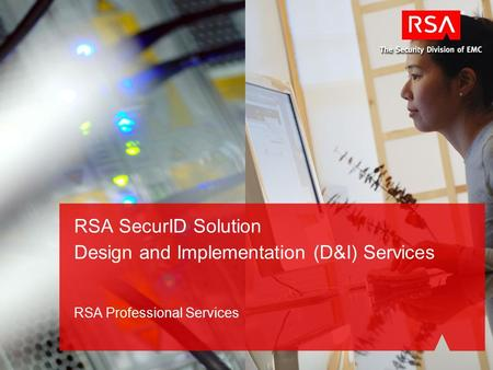RSA Professional Services RSA SecurID Solution Design and Implementation (D&I) Services.